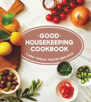 Cover image for Good Housekeeping cookbook : 1,200 triple-tested recipes