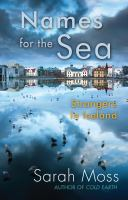 Cover image for Names for the sea : strangers in Iceland