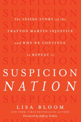 Cover image for Suspicion nation : the inside story of the Trayvon Martin injustice and why we continue to repeat it
