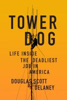 Cover image for Tower dog : life inside the deadliest job in America