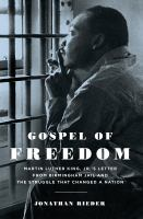 Cover image for Gospel of freedom : Martin Luther King, Jr.'s letter from Birmingham Jail and the struggle that changed a nation