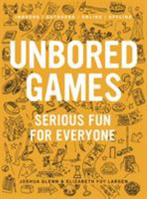 Cover image for Unbored games : serious fun for everyone