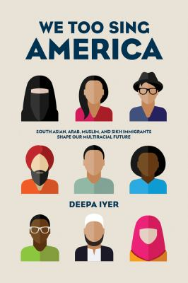 Cover image for We too sing America : South Asian, Arab, Muslim, and Sikh immigrants shape our multiracial future