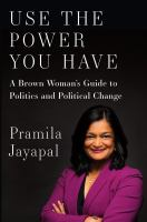 Cover image for Use the power you have : a brown woman's guide to politics and political change