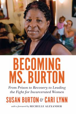 Cover image for Becoming Ms. Burton : from prison to recovery to leading the fight for incarcerated women