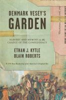 Cover image for Denmark Vesey's garden : slavery and memory in the cradle of the Confederacy