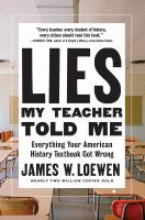 Cover image for Lies my teacher told me : everything your American history textbook got wrong