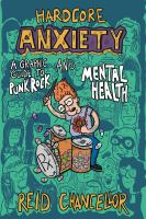 Cover image for Hardcore anxiety : a graphic guide to punk rock and mental health