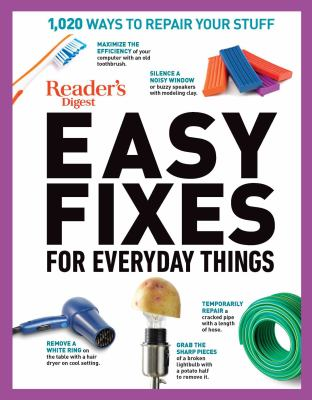 Cover image for Easy fixes for everyday things : 1,020 ways to repair your stuff.