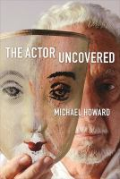 Cover image for The actor uncovered : a life in acting