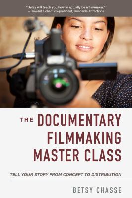 Cover image for The documentary filmmaking master class : tell your story from concept to distribution