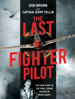 Cover image for The last fighter pilot : the true story of the final combat mission of World War II