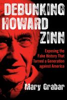 Cover image for Debunking Howard Zinn : exposing the fake history that turned a generation against America
