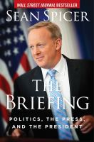 Cover image for The briefing : politics, the press, and the president
