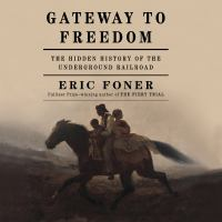 Cover image for Gateway to freedom : the hidden history of the Underground Railroad