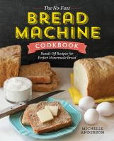 Cover image for The no-fuss bread machine cookbook : hands-off recipes for perfect homemade bread