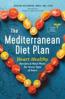 Cover image for The Mediterranean diet plan : heart-healthy recipes & meal plans for every type of eater