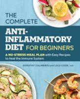 Cover image for The complete anti-inflammatory diet for beginners : a no-stress meal plan with easy recipes to heal the immune system