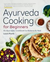 Cover image for Ayurveda cooking for beginners : an Ayurvedic cookbook to balance & heal