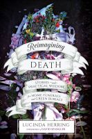 Cover image for Reimagining death : stories and practical wisdom for home funerals and green burials