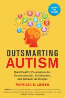 Cover image for Outsmarting autism : build healthy foundations for communication, socialization, and behavior at all ages