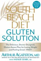 Cover image for The South Beach diet gluten solution : the delicious, doctor-designed, gluten-aware plan for losing weight and felling great--fast!
