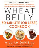 Cover image for Wheat belly 30-minute (or less!) cookbook : 200 quick and simple recipes to lose the wheat, lose the weight, and find your path back to health