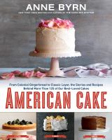 Cover image for American cake : from colonial gingerbread to classic layer, the stories and recipes behind more than 125 of our best-loved cakes