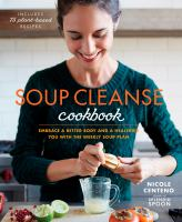 Cover image for Soup cleanse cookbook : embrace a better body and a healthier you with the weekly soup plan