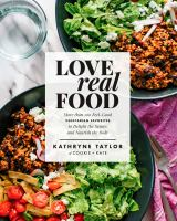 Cover image for Love real food : more than 100 feel-good vegetarian favorites to delight the senses and nourish the body