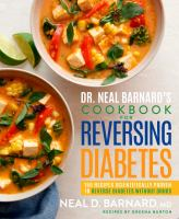 Cover image for Dr. Neal Barnard's cookbook for reversing diabetes : 150 recipes scientifically proven to reverse diabetes without drugs