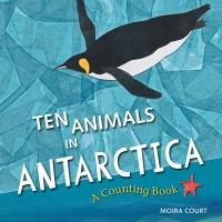 Cover image for Ten animals in Antarctica : a counting book