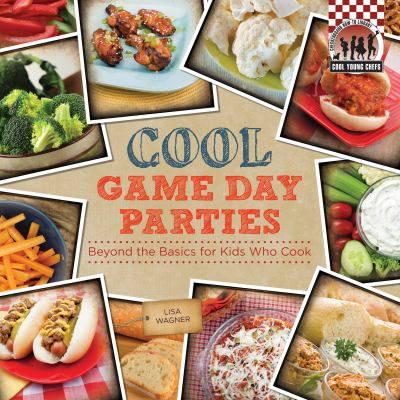 Cover image for Cool game day parties : beyond the basics for kids who cook