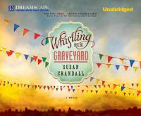 Cover image for Whistling past the graveyard a novel