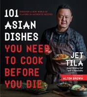 Cover image for 101 Asian dishes you need to cook before you die : discover a new world of flavors in authentic recipes