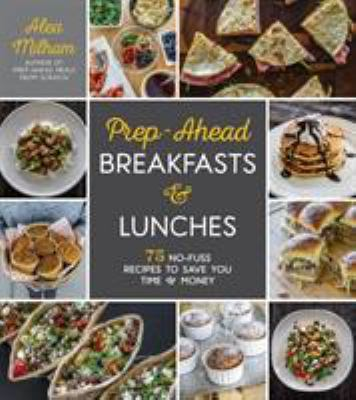 Cover image for Prep-ahead breakfasts & lunches : 75 no-fuss recipes to save you time & money