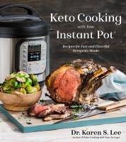 Cover image for Keto cooking with your Instant Pot : recipes for fast and flavorful Ketogenic meals