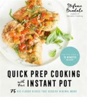 Cover image for Quick prep cooking with your Instant Pot : 75 big-flavor dishes that require minimal work