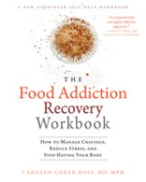 Cover image for The food addiction recovery workbook : how to manage cravings, reduce stress, and stop hating your body