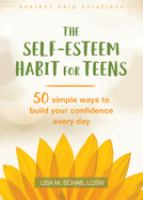 Cover image for The self-esteem habit for teens : 50 simple ways to build your confidence every day