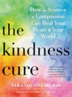 Cover image for The kindness cure : how the science of compassion can heal your heart & your world