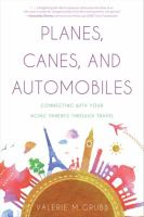 Cover image for Planes, canes, and automobiles : connecting with your aging parents through travel
