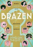 Cover image for Brazen : rebel ladies who rocked the world