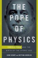 Cover image for The Pope of Physics : Enrico Fermi and the birth of the atomic age