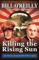 Cover image for Killing the Rising Sun : how America vanquished World War II Japan