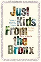 Cover image for Just kids from the Bronx : telling it the way it was : an oral history