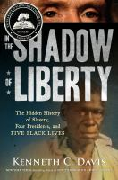Cover image for In the shadow of liberty : the hidden history of slavery, four presidents, and five black lives