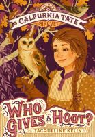 Cover image for Who gives a hoot? : Calpurnia Tate, girl vet