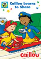 Cover image for Caillou. Caillou learns to share