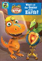 Cover image for Dinosaur train. What's at the center of the earth?